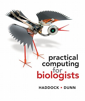 Practical Computing for Biologists By Haddock, Steven H. D./ Dunn, Casey W.